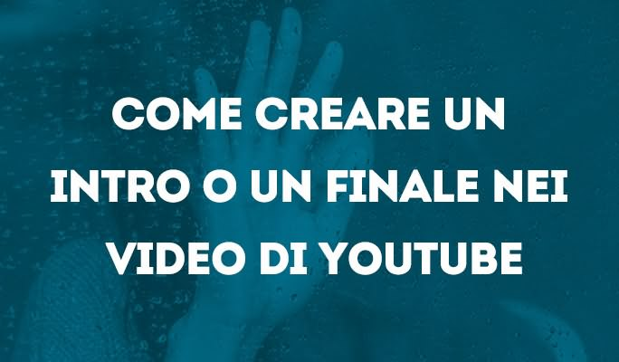 Come creare un Intro o un finale nei video di Youtube