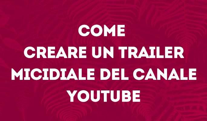 Come creare un Trailer micidiale del canale YouTube