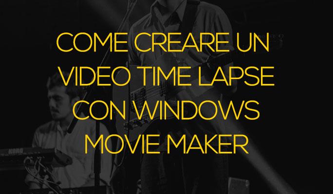 Come creare un video Time lapse con Windows Movie Maker