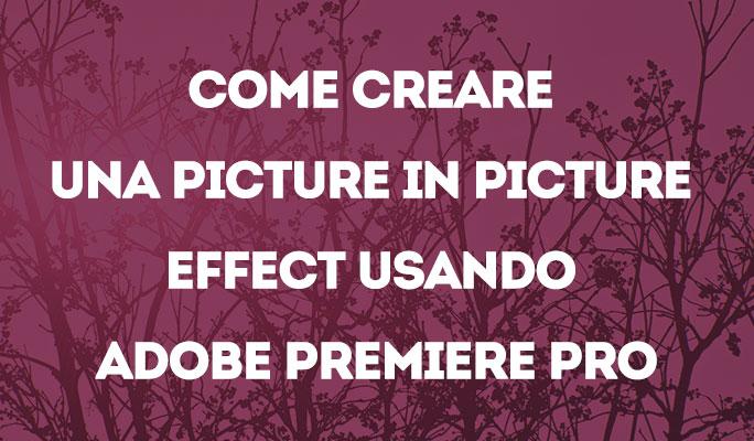 Come creare una Picture in Picture Effect usando Adobe Premiere Pro