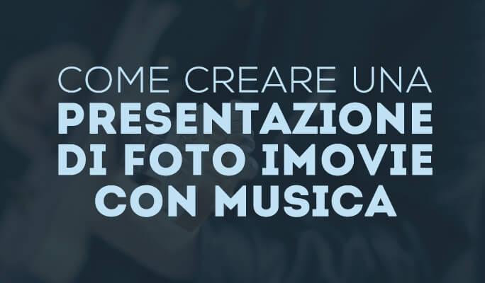 Come creare una presentazione di foto iMovie con musica