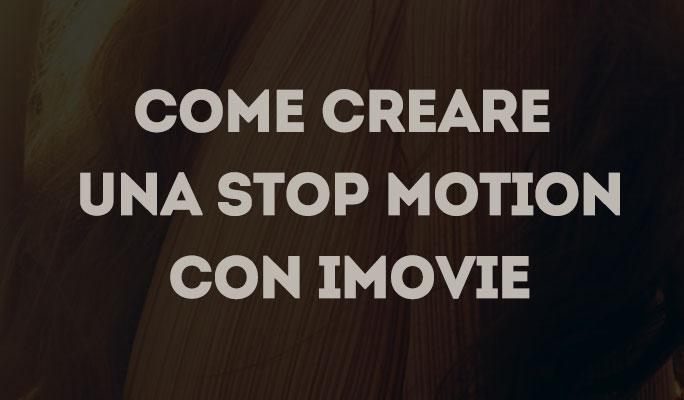 Come creare una Stop motion con iMovie