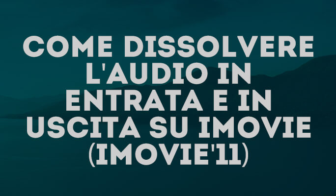 Come dissolvere l'audio in entrata e in uscita su iMovie (iMovie'11)