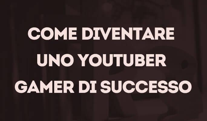 Come Diventare un Giocatore YouTube di Successo