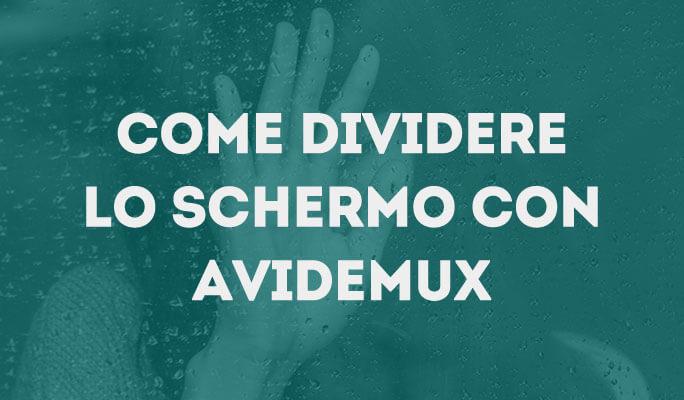 Come dividere lo schermo con Avidemux