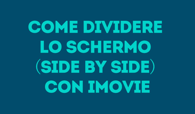 Come dividere lo schermo (side by side) con iMovie