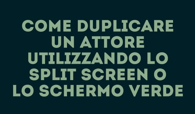 Come duplicare un attore utilizzando lo Split Screen o lo Schermo Verde