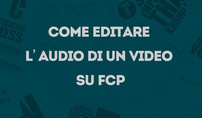 Come editare l'audio di un video su FCP