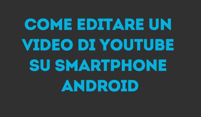 Come editare un video di Youtube su Smartphone Android