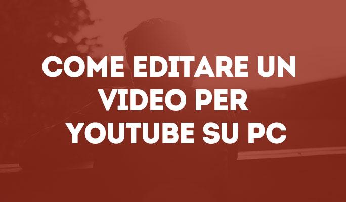 Come editare un video per Youtube su PC