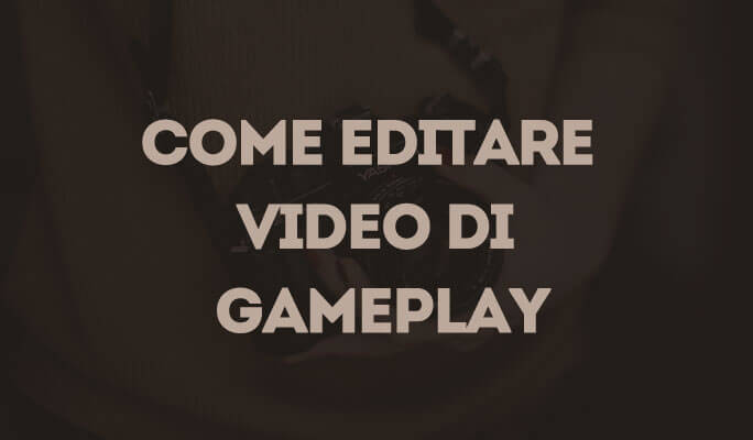Come editare video di Gameplay