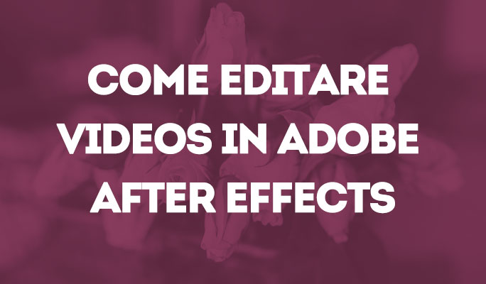 Come Editare Videos in Adobe After Effects