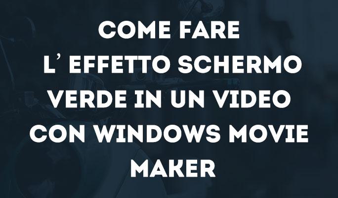 Come fare l'effetto schermo verde in un video con Windows Movie Maker