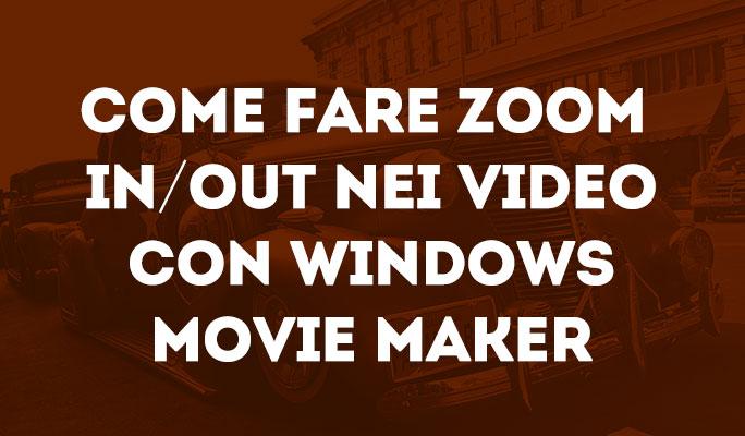 Come fare Zoom In/Out nei video con Windows Movie Maker