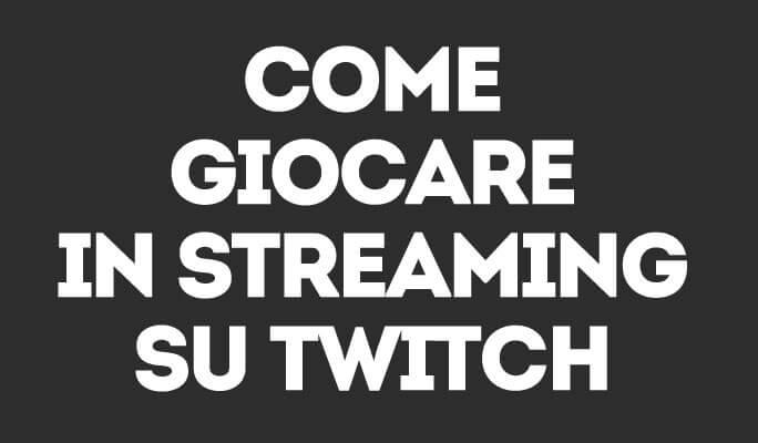 Come giocare in streaming su Twitch