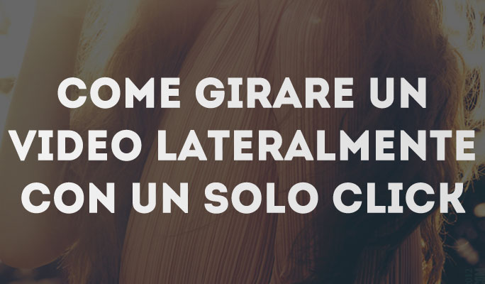 Come girare un video lateralmente con un solo click