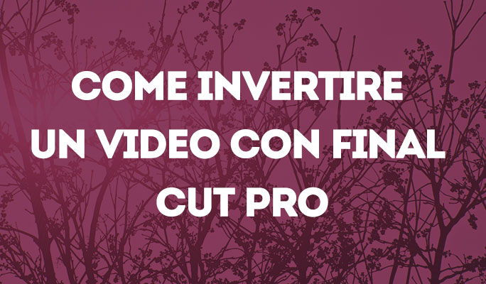 Come invertire un Video con Final Cut Pro