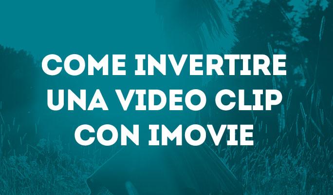 Come invertire una video clip con iMovie