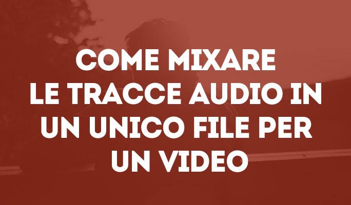 Come mixare le tracce audio in un unico file per un video