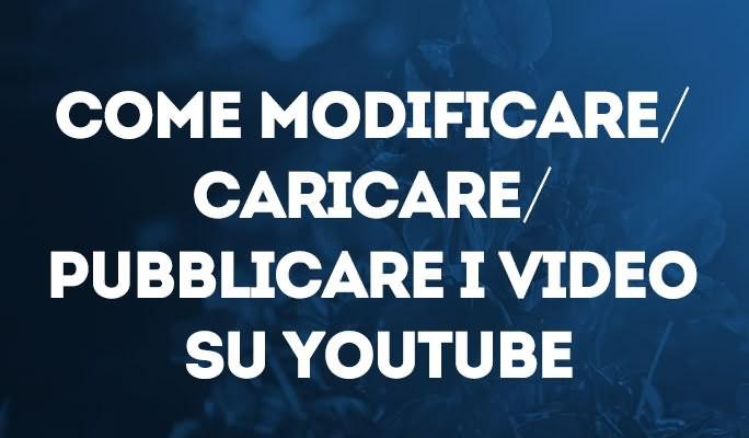 Come modificare/caricare/pubblicare i video su Youtube