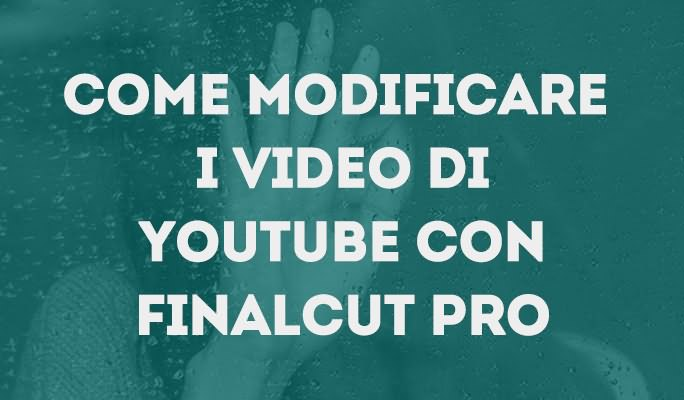 Come modificare i video di Youtube con Finalcut Pro