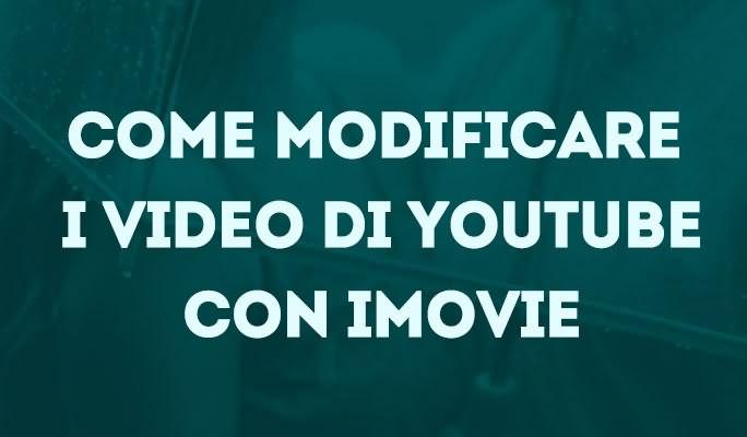 Come modificare i video di YouTube con iMovie
