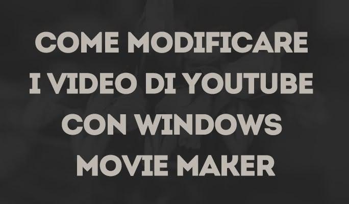 Come modificare i video di Youtube con Windows Movie Maker
