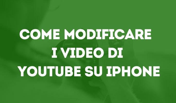 Come modificare i video di Youtube su iPhone