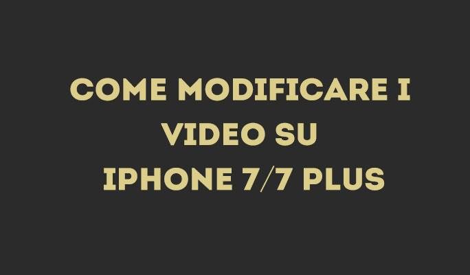 Come modificare i video su iPhone 7/7 Plus