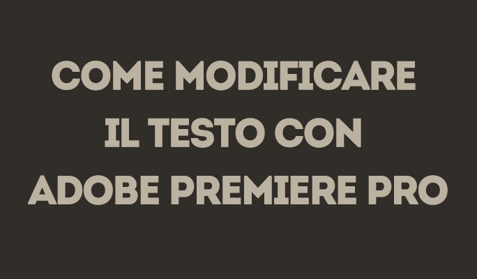 Come modificare il testo con Adobe Premiere Pro