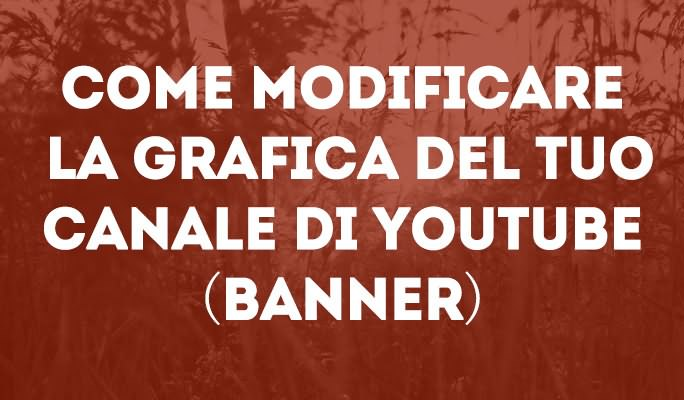 Come modificare la grafica del tuo canale di YouTube (banner)
