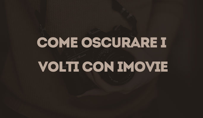 Come oscurare i volti con iMovie