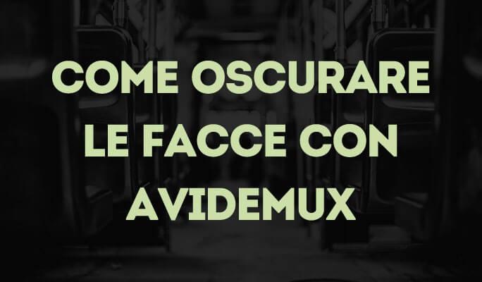 Come oscurare le facce con Avidemux