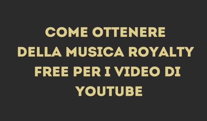 Come ottenere della musica Royalty Free per i video di YouTube
