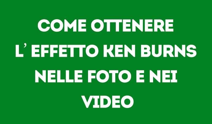 Come ottenere l'effetto Ken Burns nelle foto e nei video