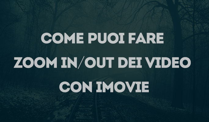 Come puoi fare Zoom in/out dei video con iMovie
