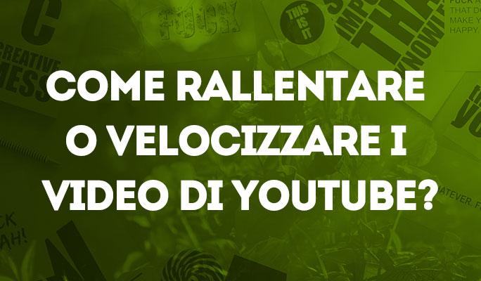Come rallentare o velocizzare i video di Youtube?