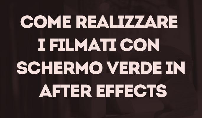 Come realizzare i filmati con Schermo Verde in After Effects