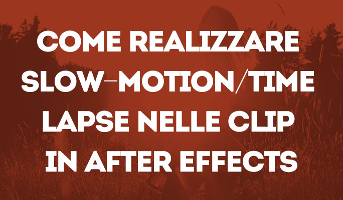 Come realizzare Slow-Motion/Time lapse nelle clip in After Effects