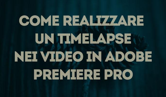 Come realizzare un timelapse nei video in Adobe Premiere Pro
