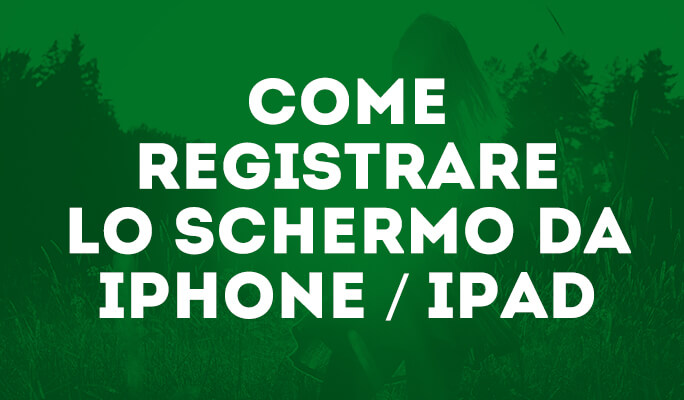 Come registrare lo schermo da iPhone / iPad