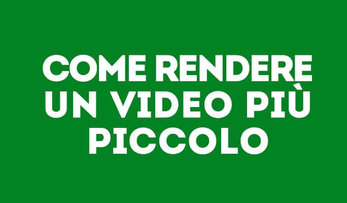 Come Fare un Video più Piccolo
