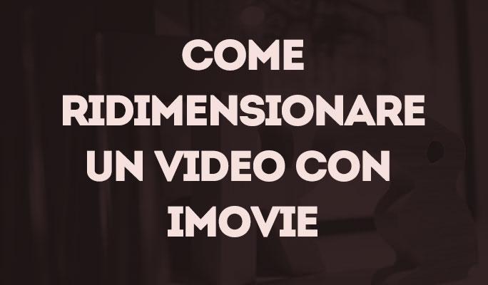 Come ridimensionare un video con iMovie