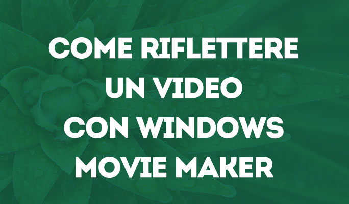 Come riflettere un video con Windows Movie Maker