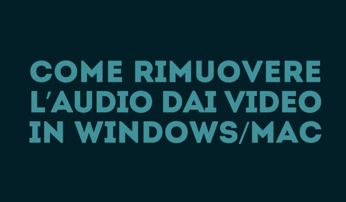 Come rimuovere l'audio dai video in Windows/Mac