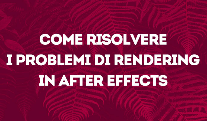 Come risolvere i problemi di rendering in After Effects