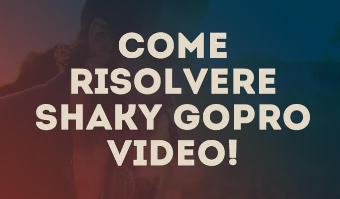Come risolvere Shaky GoPro Video!