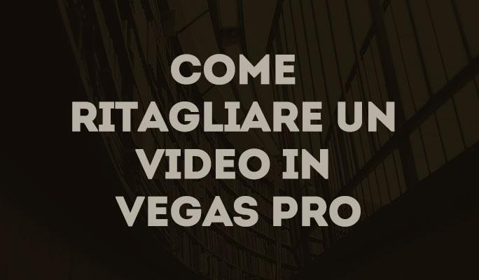 Come ritagliare un video in Vegas Pro