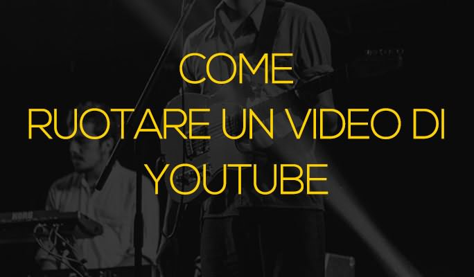 Come ruotare un video di Youtube