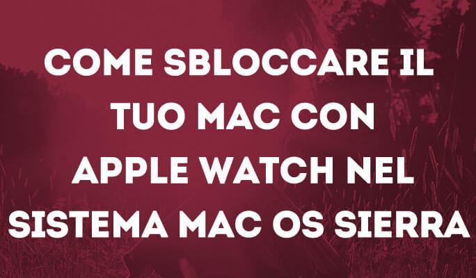 Come sbloccare il tuo Mac con Apple watch nel sistema Mac OS Sierra